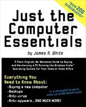 Just the Computer Essentials: A Plain-English, No-Nonsense Guide to Buying and Maintaining a PC Running the Windows Vista Operatin