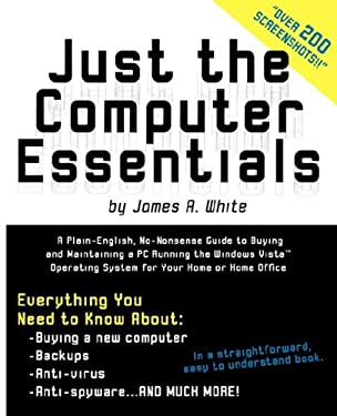 Just the Computer Essentials: A Plain-English, No-Nonsense Guide to Buying and Maintaining a PC Running the Windows Vista Operating System for Your 9780979297168