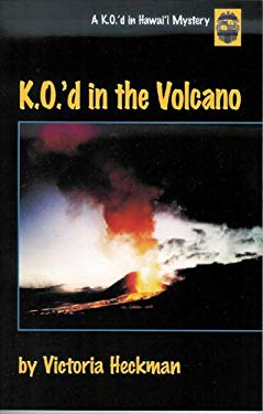 K.O.'d in the Volcano: A K.O.'d in Hawai'i Mystery 9780970272751