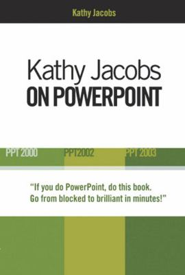 Kathy Jacobs on PowerPoint: Unlease the Power of PowerPoint 9780972425865