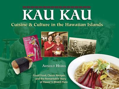 Kau Kau: Cuisine & Culture in the Hawaiian Islands 9780979676932