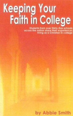Keeping Your Faith in College: Students from Over 35 Schools Across the Country Share Their Experiences Living as a Christian in College 9780971231177