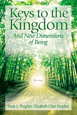 Keys to the Kingdom: And New Dimensions of Being 9780972040266