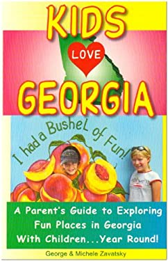 Kids Love Georgia: A Parent's Guide to Exploring Fun Places in Georgia with Children. . . Year Round! 9780972685467