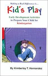 Kids Play: Early Development Activities to Prepare Your Child for Kindergarten 4317825