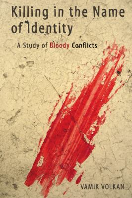 Killing in the Name of Identity: A Study of Bloody Conflicts 9780972887571