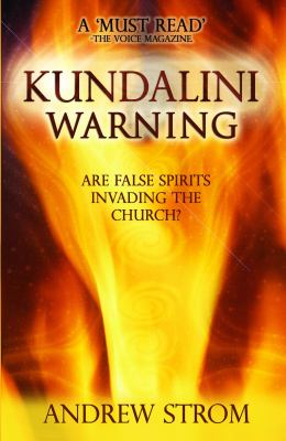 Kundalini Warning - Are False Spirits Invading the Church? 9780979907395
