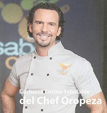 La Nueva Cocina Saludable del Chef Oropeza, Edicion Especial 9780974139326