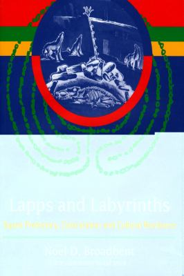 Lapps and Labyrinths: Saami Prehistory, Colonization and Cultural Resilience 9780978846060