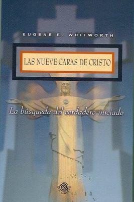 Las Nueve Caras de Cristo: La Busqueda del Verdadero Iniciado 9780977266975