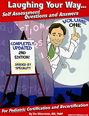Laughing Your Way... Self Assessment Questions and Answers, Volume 1: For Pediatric Certification and Recertification 9780977137480