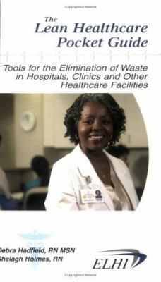 The New Lean Healthcare Pocket Guide: Tools for the Elimination of Waste in Hospitals, Clinics, and Other Healthcare Facilities 9780977072026