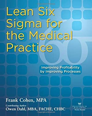 Lean Six Sigma for the Medical Practice: Improving Profitability by Improving Processes 9780976834397