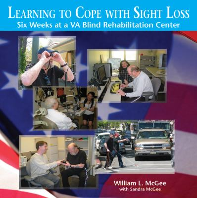 Learning to Cope with Sight Loss: Six Weeks at a VA Blind Rehabilitation Center 9780970167835