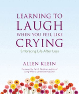 Learning to Laugh When You Feel Like Crying: Embracing Life After Loss 9780979875588