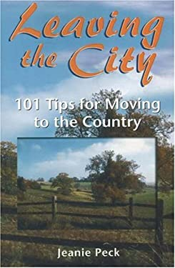 Leaving the City: 101 Tips for Moving to the Country 9780971617421