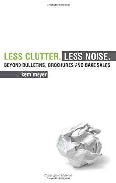 Less Clutter. Less Noise.: Beyond Bulletins, Brochures and Bake Sales 9780979589959