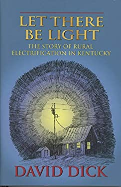 Let There Be Light: The Story of Rural Electrification in Kentucky 9780975503737