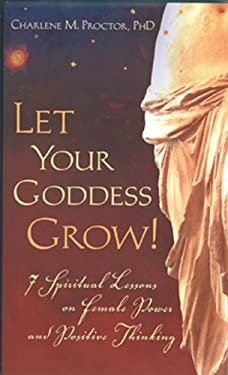 Let Your Goddess Grow!: 7 Spiritual Lessons on Female Power and Positive Thinking 9780976601203