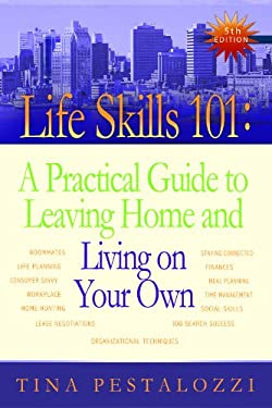 Life Skills 101: A Practical Guide to Leaving Home and Living on Your Own 9780970133496