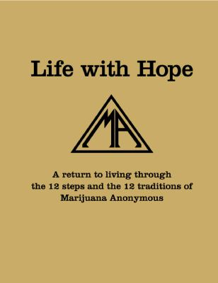 Life With Hope: A Return to Living Through the Twelve Steps and Twelve Traditions of Marijuana Anonymous