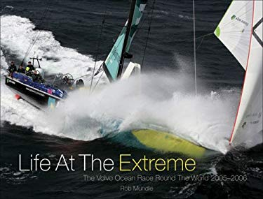 Life at the Extreme: The Volvo Ocean Race Round the World 2005-2006 9780977129485