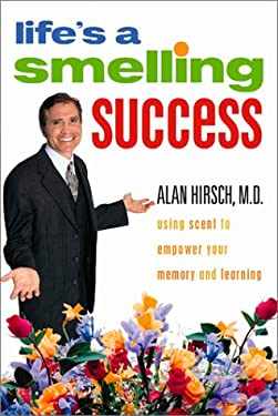 Life's a Smelling Success: Using Scent to Empower Your Memory and Learning 9780972525015