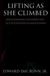 Lifting as She Climbed: Bessie Coleman's Contributions to the Elevation of Black Women