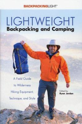 Lightweight Backpacking & Camping: A Field Guide to Wilderness Hiking Equipment, Technique & Style 9780974818825