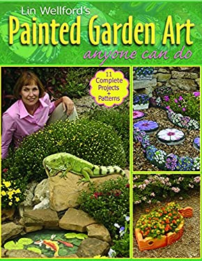 Lin Wellford's Painted Garden Art Anyone Can Do Lin Wellford's Painted Garden Art Anyone Can Do 9780977706518