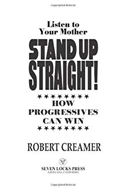 Listen to Your Mother: Stand Up Straight!: How Progressives Can Win 9780979585296