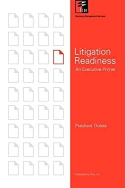 Litigation Readiness: An Executive Primer 9780972554237