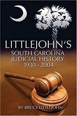 Littlejohn's South Carolina Judicial History: 1930-2004 9780975349861