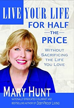 Live Your Life for Half the Price: Without Sacrificing the Life You Love 9780976079101