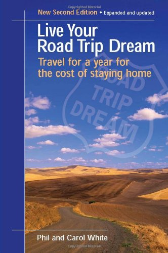 Live Your Road Trip Dream: Travel for a Year for the Cost of Staying Home 9780975292839