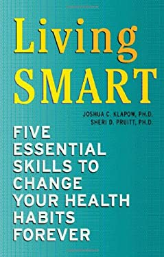 Living Smart: Five Essential Skills to Change Your Health Habits Forever 9780979356407