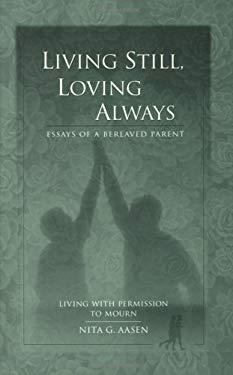 Living Still, Loving Always: Essays of a Bereaved Parent 9780974431703