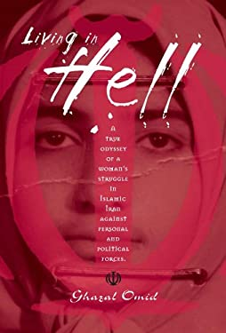 Living in Hell: A True Odyssey of a Woman's Struggle in Islamic Iran Against Personal and Political Forces 9780975968307