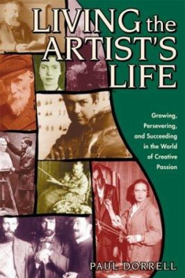 Living the Artist's Life: A Guide to Growing, Persevering, and Succeeding in the Art World 9780974955209