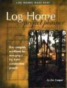Log Home Project Planner: Log Homes Made Easy 9780970805508