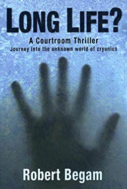 Long Life?: A Courtroom Thriller: A Journey Into the Unknown World of Cryonics 9780977986316