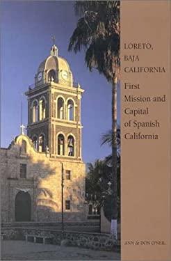Loreto, Baja California: First Mission and Capital of Spanish California 9780970854100