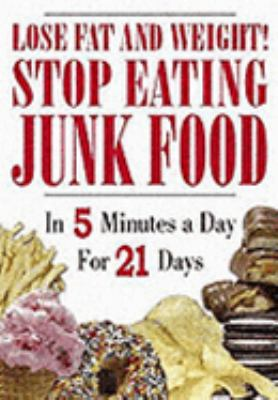 Lose Fat and Weight!: Stop Eating Junk Food in Five Minutes a Day for 21 Days 9780977160907