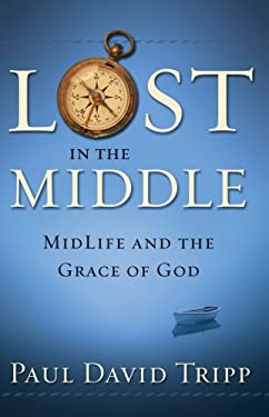 Lost in the Middle: Mid-Life Crisis and the Grace of God 9780972304689