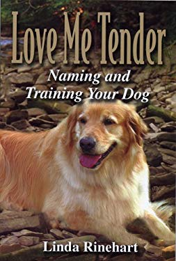 Love Me Tender: Naming and Training Your Dog 9780974202136