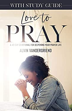 Love to Pray: A 40-Day Devotional for Deepening Your Prayer Life [With Study Guide] 9780979361111