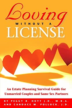 Loving Without a License - An Estate Planning Survival Guide for Unmarried Couples and Same Sex Partners 9780971917736