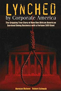 Lynched by Corporate America: The Gripping True Story of How One African American Survived Doing Business with a Fortune 500 Giant 9780978509439