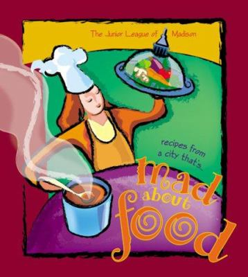 Mad about Food: A Collection of Recipes from a City That's Mad about Food 9780975965009