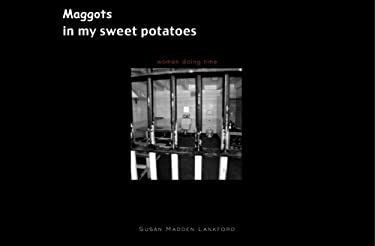 Maggots in My Sweet Potatoes: Women Doing Time 9780979236617